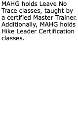 MAHG holds Leave No Trace classes, taught by a certified Master Trainer. Additionally, MAHG holds Hike Leader Certification classes.