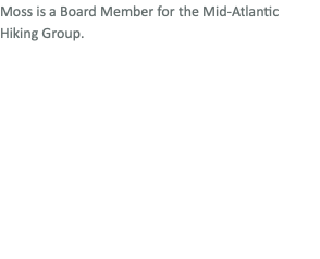 Moss is a Board Member for the Mid-Atlantic Hiking Group.